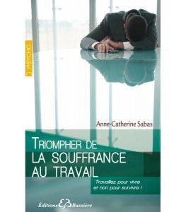 Livre Anne-Catherine SABAS - triomphez de la souffrance au travail